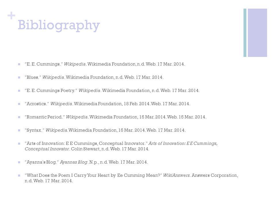 Bibliography E. E. Cummings. Wikipedia. Wikimedia Foundation, n.d. Web. 17 Mar. 2014.