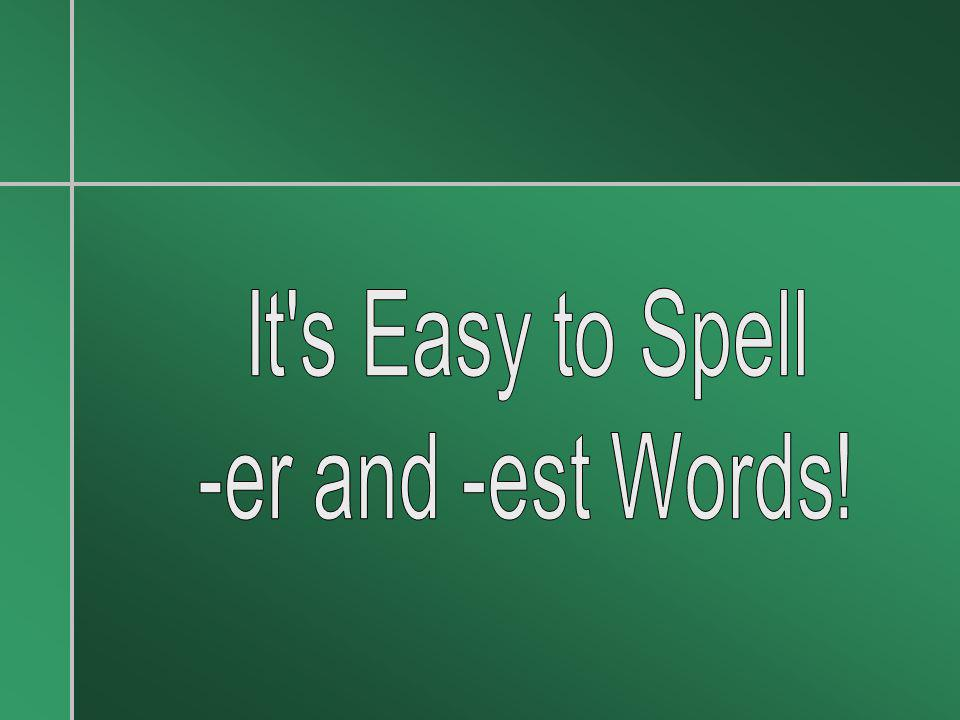 It s Easy to Spell -er and -est Words!