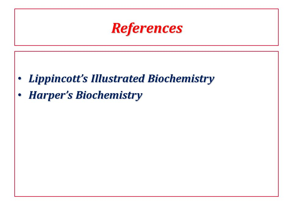 References Lippincott's Illustrated Biochemistry Harper's Biochemistry