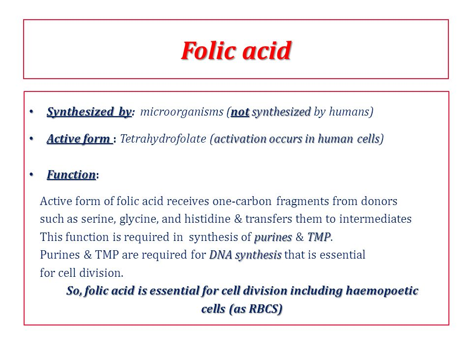 So, folic acid is essential for cell division including haemopoetic