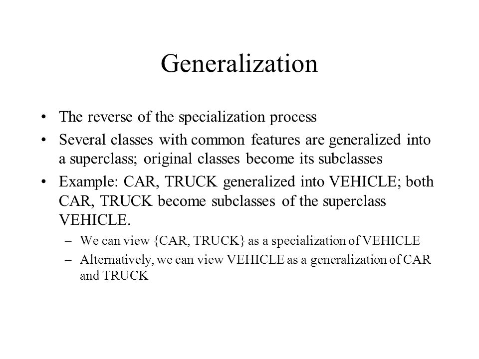 Generalization The reverse of the specialization process