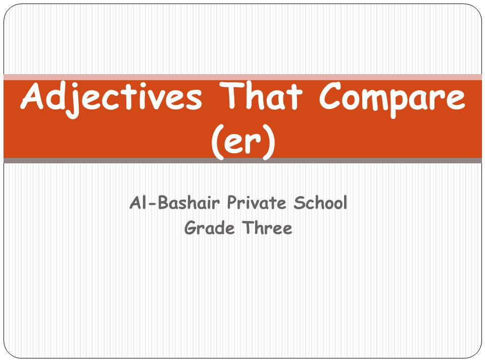 Adjectives That Compare (er)