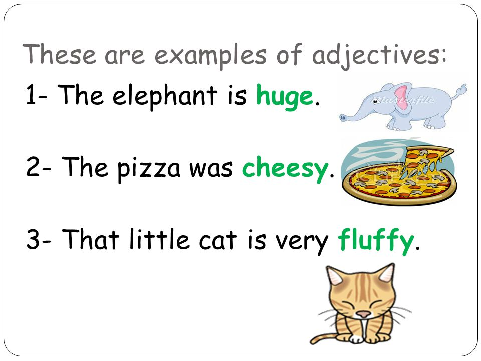 These are examples of adjectives: