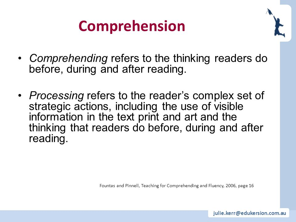 Comprehension Comprehending refers to the thinking readers do before, during and after reading.