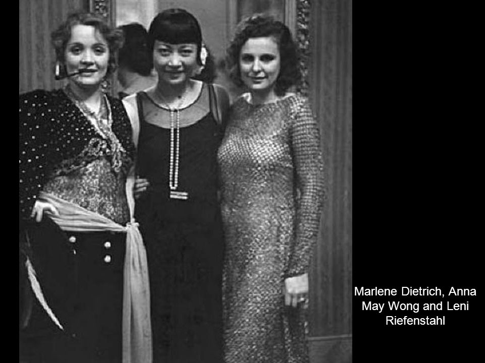 Marlene Dietrich, Anna May Wong and Leni Riefenstahl