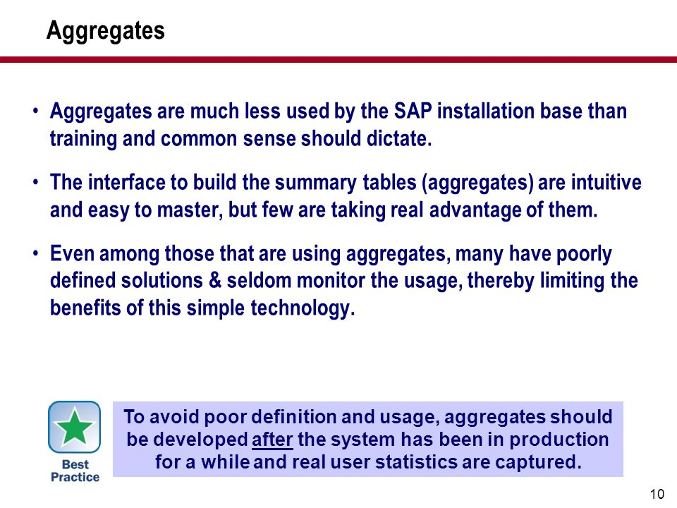 Aggregates Aggregates are much less used by the SAP installation base than training and common sense should dictate.