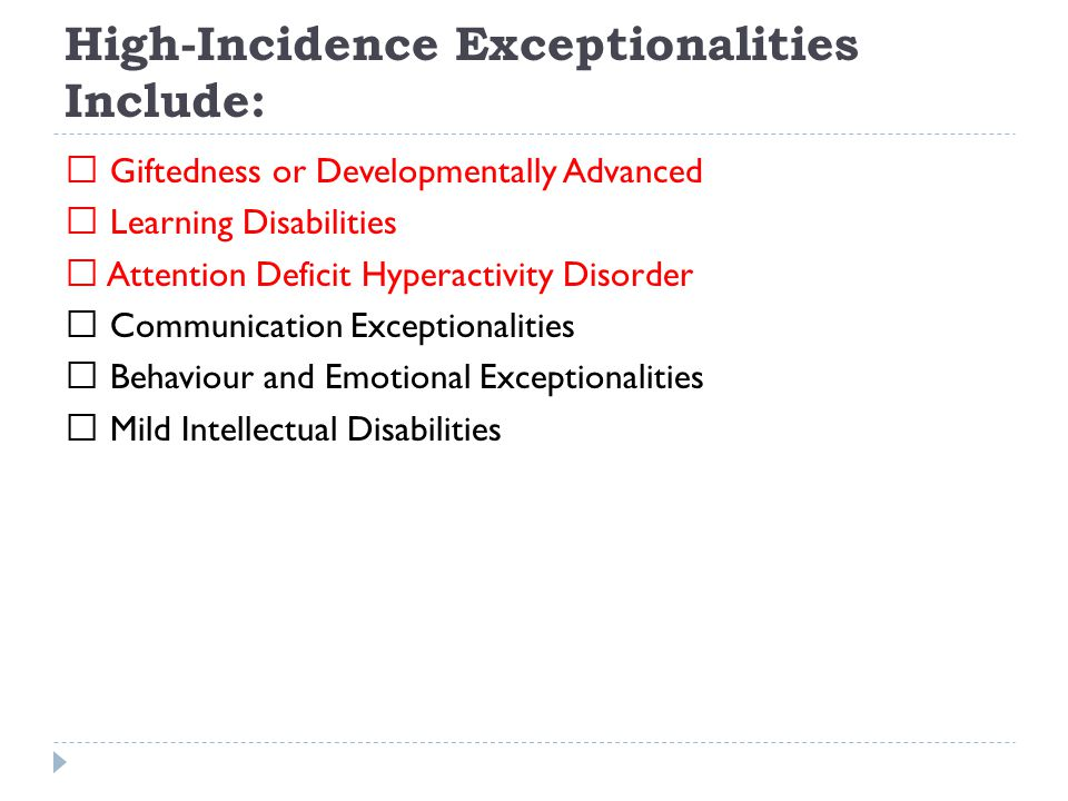 High-Incidence Exceptionalities Include:
