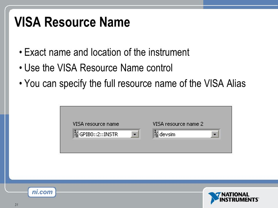 VISA Resource Name Exact name and location of the instrument