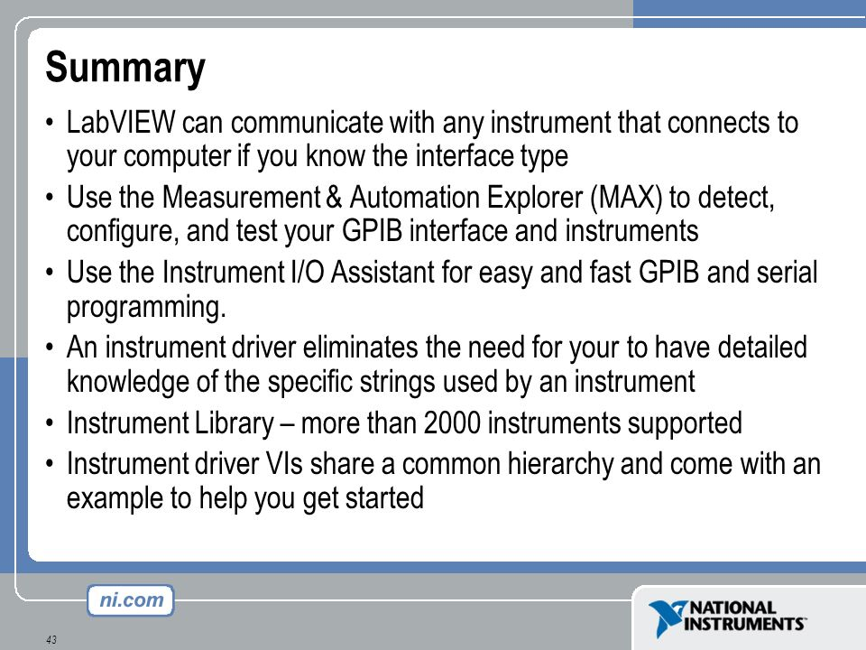 Summary LabVIEW can communicate with any instrument that connects to your computer if you know the interface type.