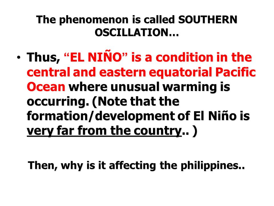The phenomenon is called SOUTHERN OSCILLATION…
