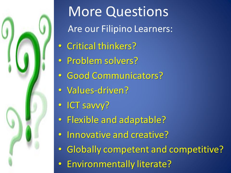 More Questions Are our Filipino Learners: Critical thinkers