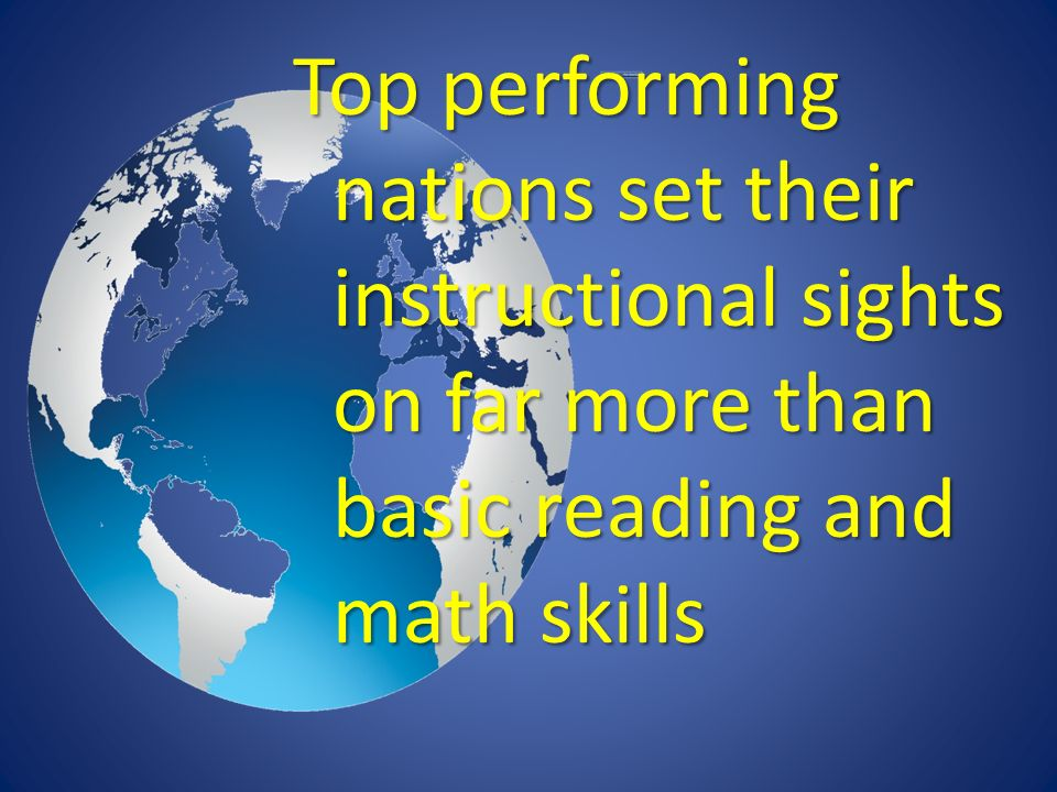 Top performing nations set their instructional sights on far more than basic reading and math skills