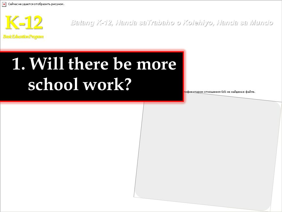 K-12 1. Will there be more school work