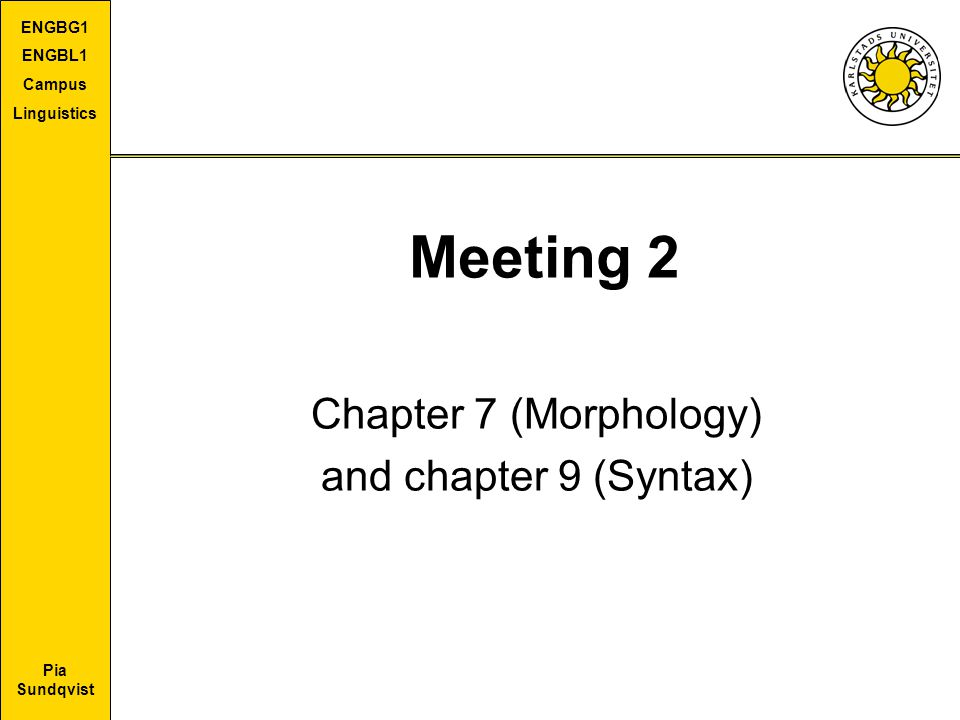 Chapter 7 (Morphology) and chapter 9 (Syntax)