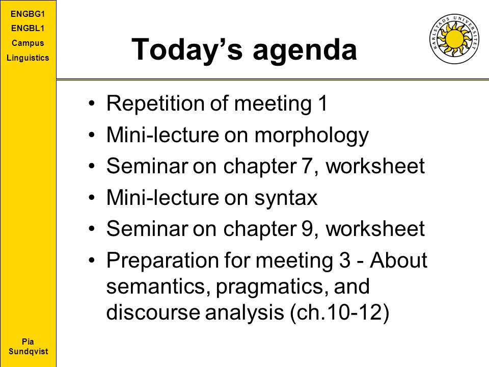 Today's agenda Repetition of meeting 1 Mini-lecture on morphology