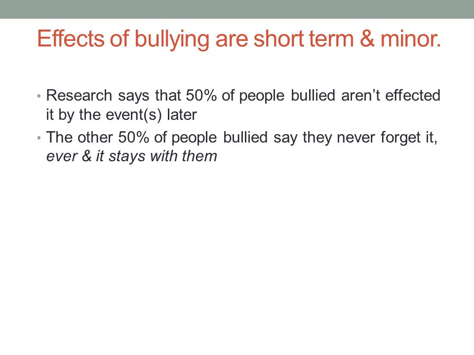 Effects of bullying are short term & minor.