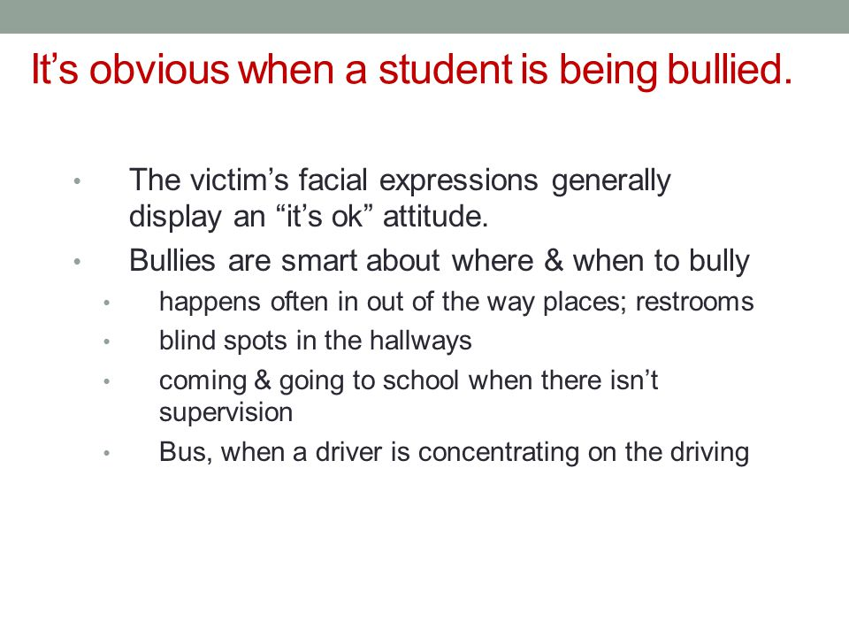 It's obvious when a student is being bullied.