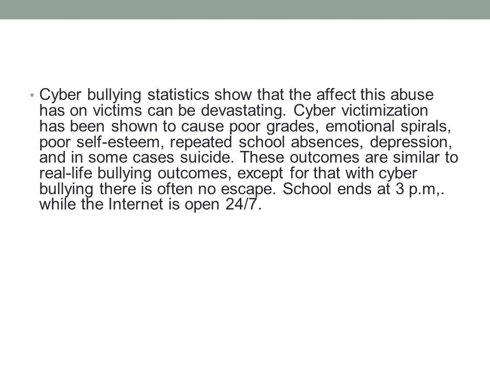 Cyber bullying statistics show that the affect this abuse has on victims can be devastating.