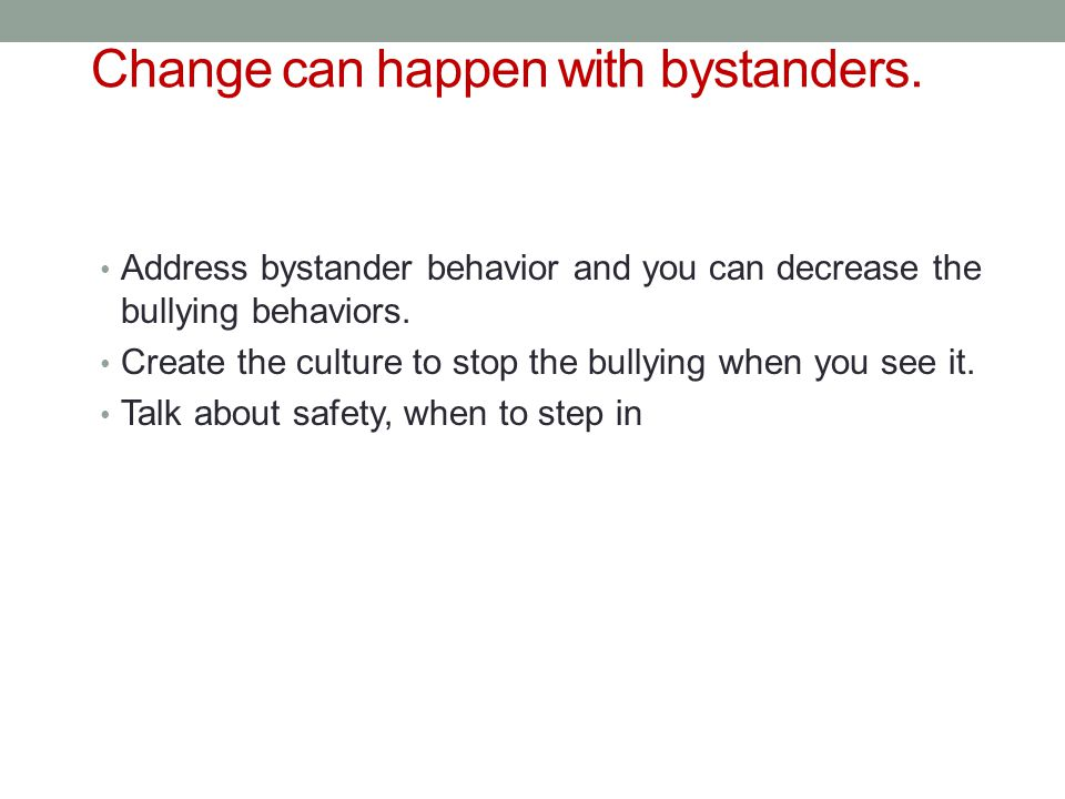 Change can happen with bystanders.