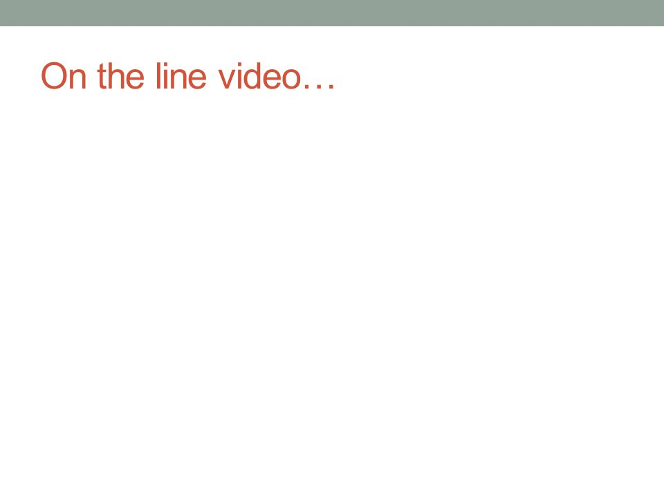 On the line video…