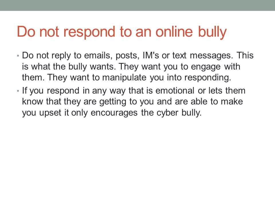 Do not respond to an online bully