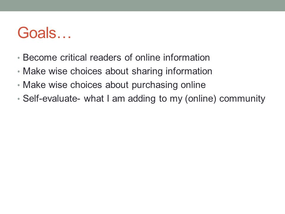 Goals… Become critical readers of online information