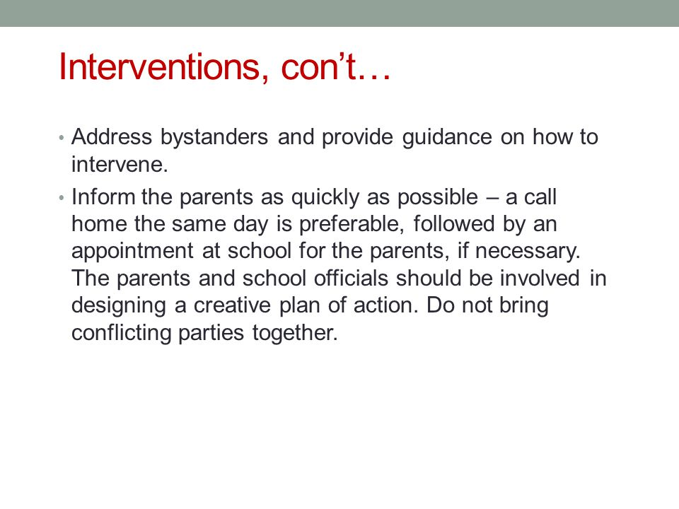 Interventions, con't… Address bystanders and provide guidance on how to intervene.