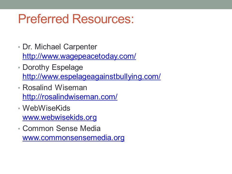 Preferred Resources: Dr. Michael Carpenter http://www.wagepeacetoday.com/ Dorothy Espelage http://www.espelageagainstbullying.com/