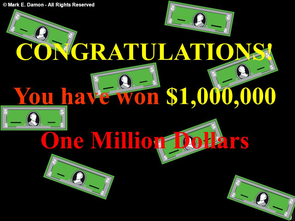 CONGRATULATIONS! You have won $1,000,000 One Million Dollars
