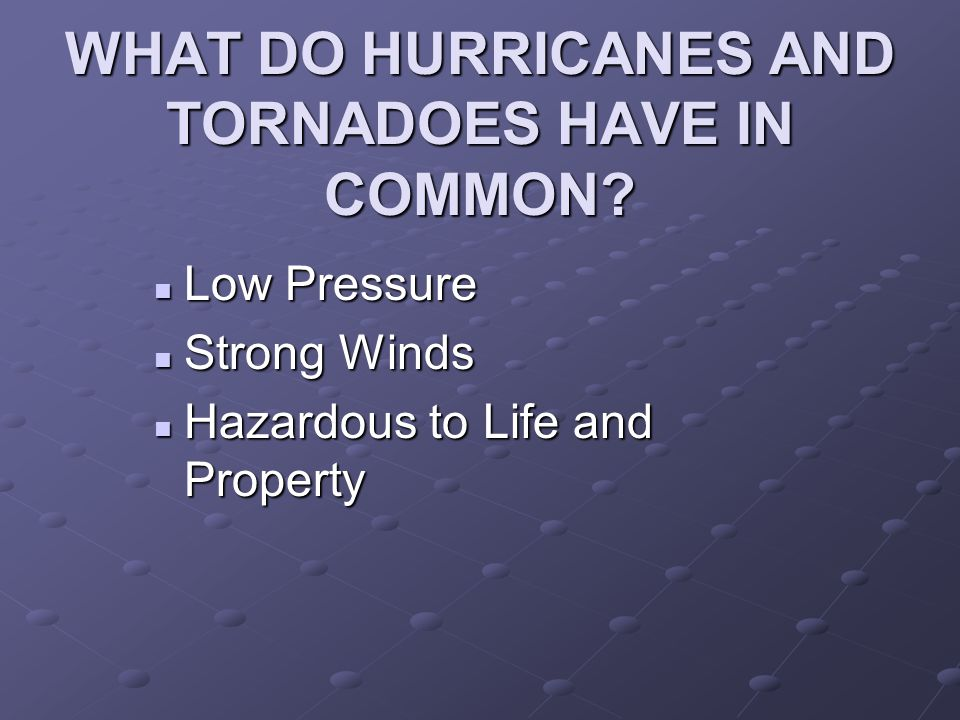 WHAT DO HURRICANES AND TORNADOES HAVE IN COMMON