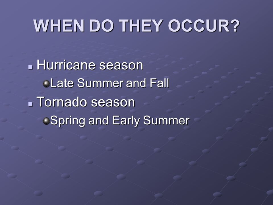 WHEN DO THEY OCCUR Hurricane season Tornado season