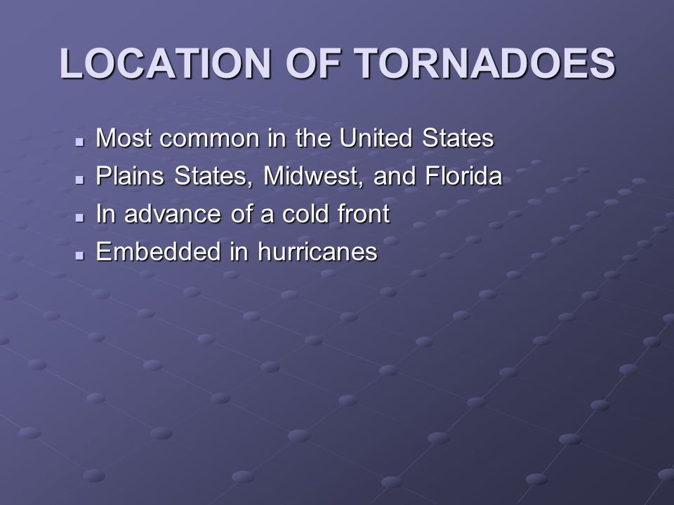 LOCATION OF TORNADOES Most common in the United States