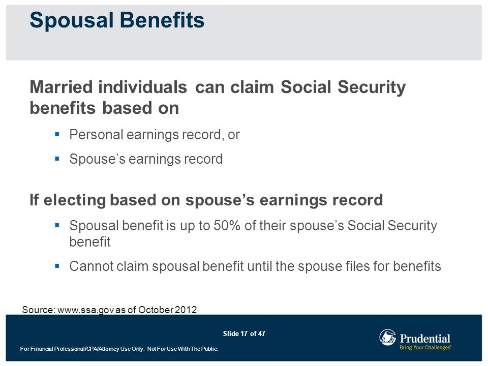 Spousal BenefitsMarried individuals can claim Social Security benefits based on. Personal earnings record, or.