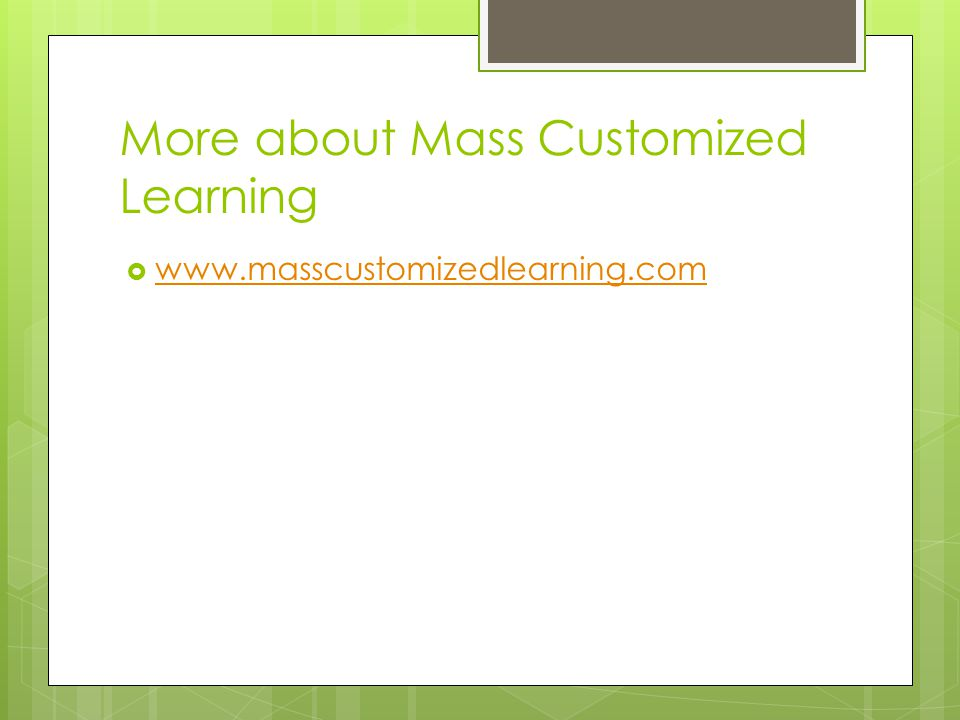 More about Mass Customized Learning