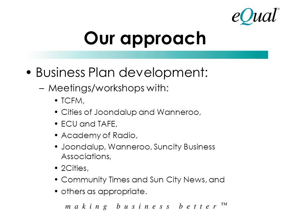 Our approach Business Plan development: Meetings/workshops with: TCFM,