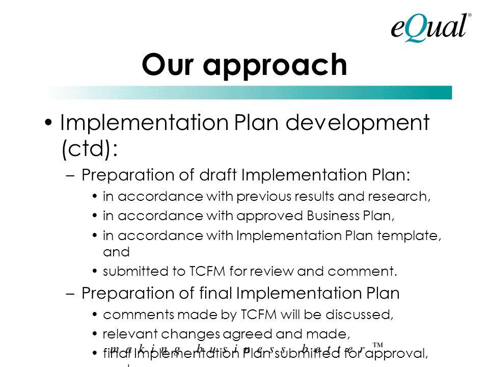 Our approach Implementation Plan development (ctd):