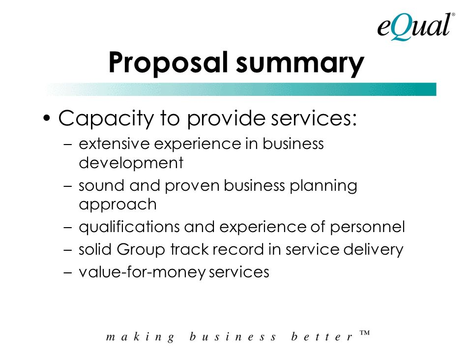 Proposal summary Capacity to provide services: