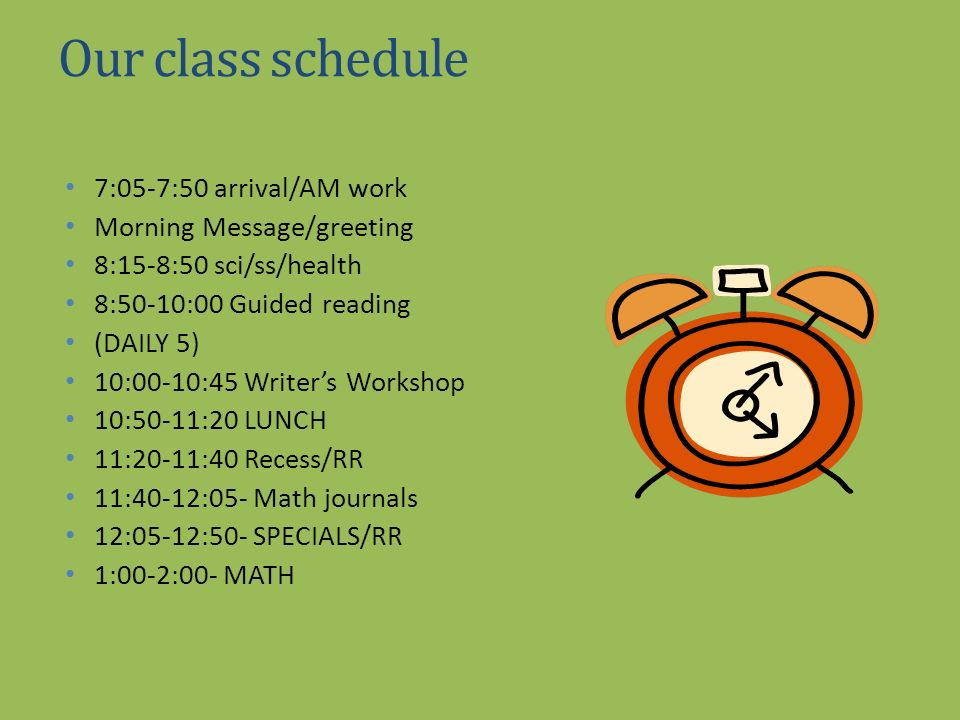 Our class schedule 7:05-7:50 arrival/AM work Morning Message/greeting