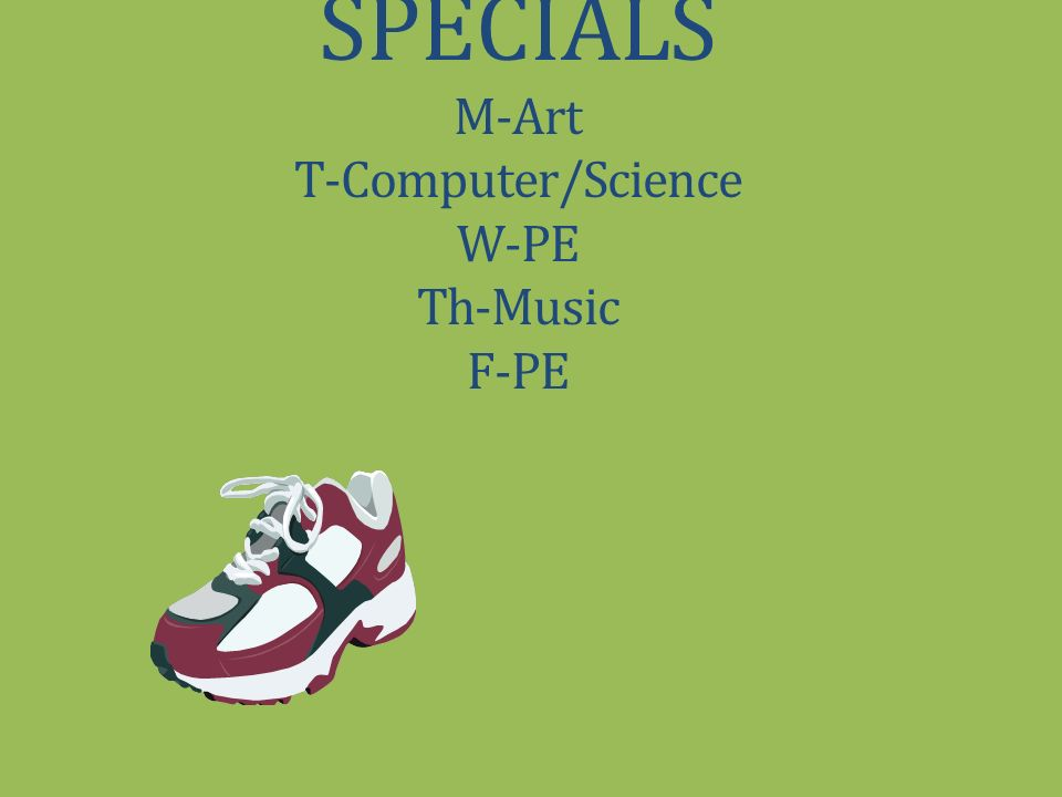 SPECIALS M-Art T-Computer/Science W-PE Th-Music F-PE