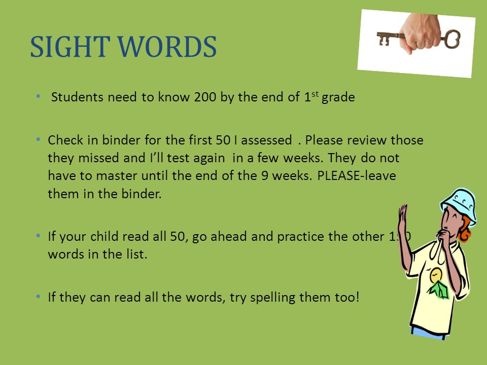 SIGHT WORDS Students need to know 200 by the end of 1st grade