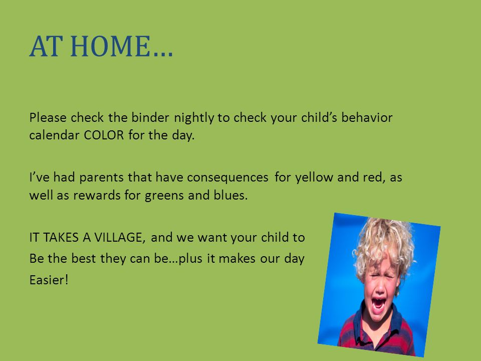 AT HOME… Please check the binder nightly to check your child's behavior calendar COLOR for the day.