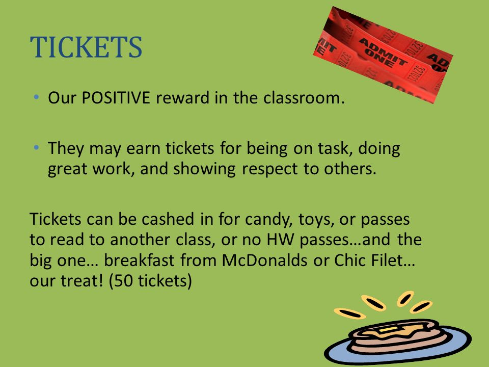 TICKETS Our POSITIVE reward in the classroom.