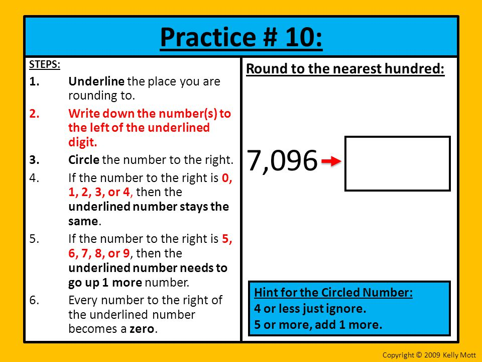 7,096 Practice # 10: Round to the nearest hundred: