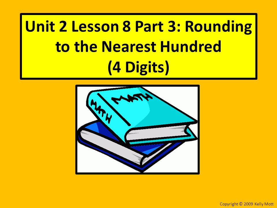 Unit 2 Lesson 8 Part 3: Rounding to the Nearest Hundred (4 Digits)