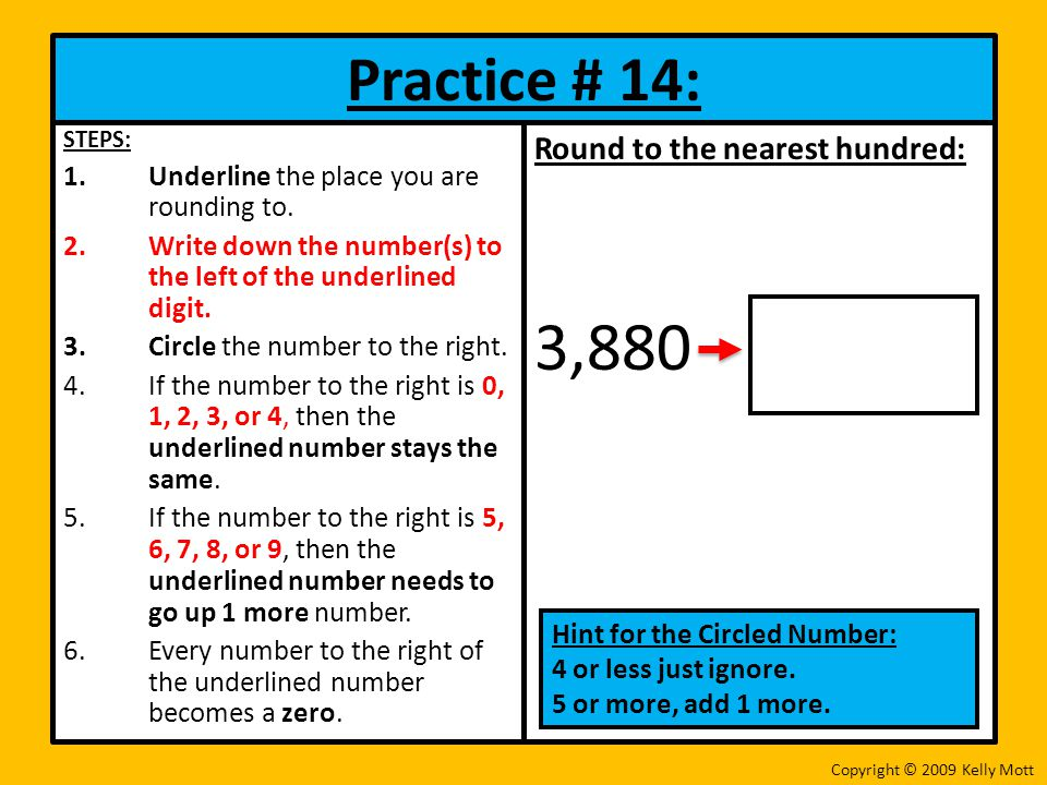3,880 Practice # 14: Round to the nearest hundred: