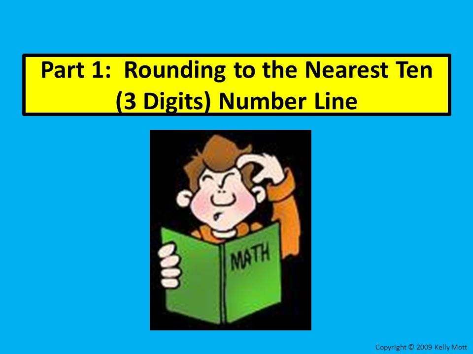 Part 1: Rounding to the Nearest Ten (3 Digits) Number Line