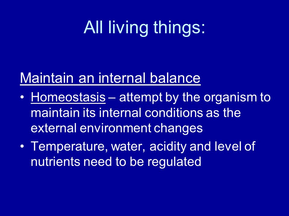 All living things: Maintain an internal balance