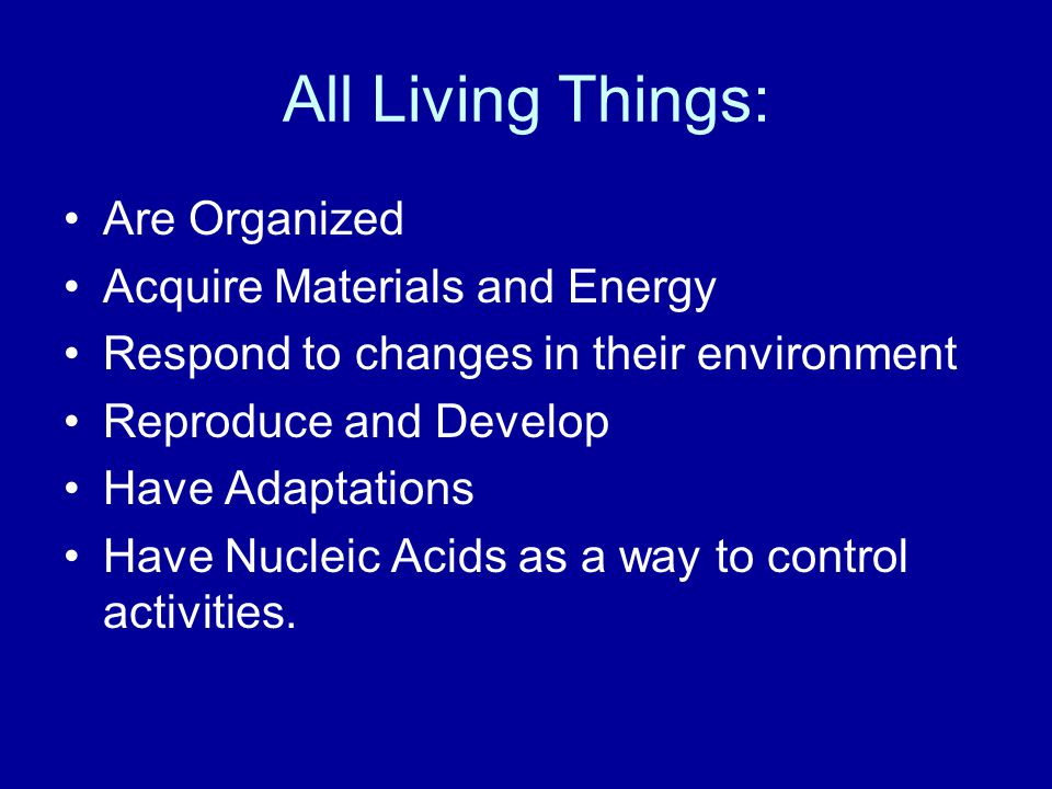 All Living Things: Are Organized Acquire Materials and Energy