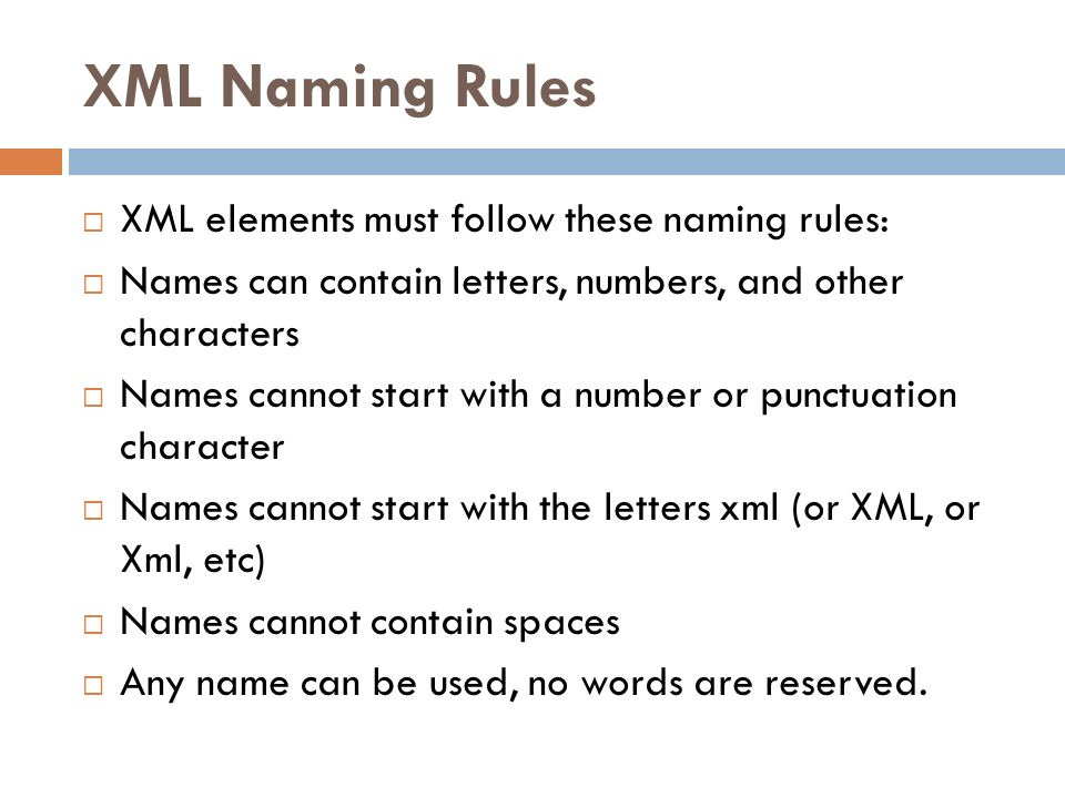 XML Naming Rules XML elements must follow these naming rules: