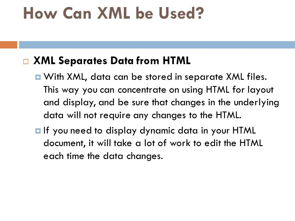 How Can XML be Used XML Separates Data from HTML